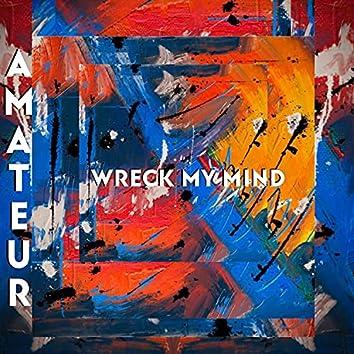 Wreck My Mind