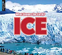 Ice (What Shapes the Earth?)