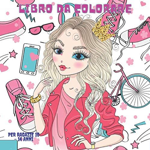 Libro Da Colorare Per Ragazze 10 - 14 anni: Libro da colorare per ragazze e adolescenti, oltre 60 pagine da colorare (libri da colorare e attività per ragazze)