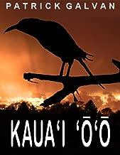 Kaua'i 'Ō'ō: the story of a species doomed to extinction