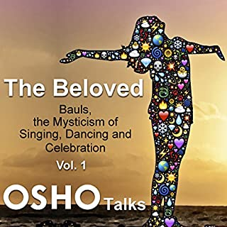 The Beloved: Vol. 1                   Written by:                                                                                                                                 Osho                               Narrated by:                                                                                                                                 Osho                      Length: 15 hrs and 29 mins     1 rating     Overall 5.0