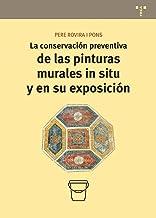 La conservación preventiva de las pinturas murales in situ y en su exposición: 11 (Conservación y Restauración del Patrimo...