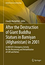 After the Destruction of Giant Buddha Statues in Bamiyan (Afghanistan) in 2001: A UNESCO's Emergency Activity for the Recovering and Rehabilitation of ... (Natural Science in Archaeology Book 17)