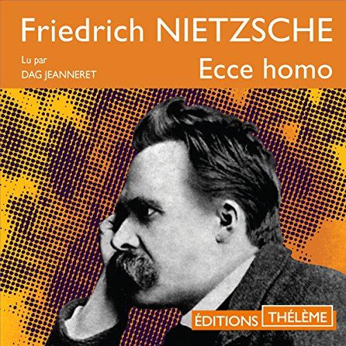 Ecce Homo     Comment on devient ce que l'on est              De :                                                                                                                                 Friedrich Nietzsche                               Lu par :                                                                                                                                 Dag Jeanneret                      Durée : 4 h et 37 min     14 notations     Global 4,2