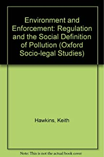 Environment and Enforcement: Regulation and the Social Definition of Pollution (Oxford Socio-Legal Studies)