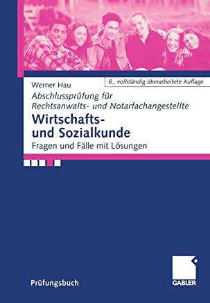 Wirtschafts und Sozialkunde: Fragen und F�lle mit L�sungen (Abschlusspr�fung f�r Rechtsanwalts und Notarfachangestellte) (German Edition) : B�cher