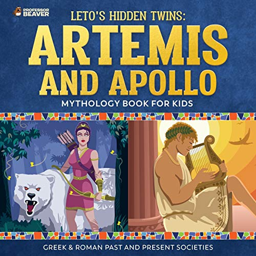 Leto's Hidden Twins: Artemis and Apollo - Mythology Book for Kids |Greek & Roman Past and Present Societies