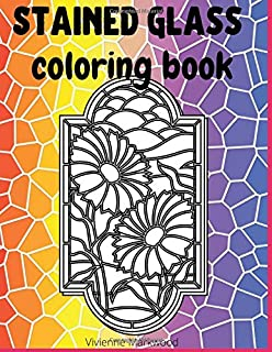 Stained Glass Coloring Book: Colouring Pages | Relaxation With Flowers Windows And Nature | Stress Relief | For Adults, Se...