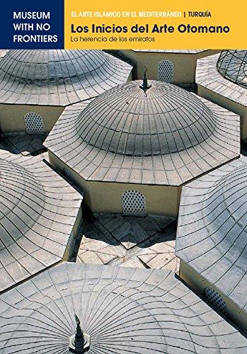 Los Inicios del Arte Otomano. La herencia de los emiratos (El Arte Islámico en el Mediterráneo)