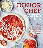 Junior Chef Master Class: 70+ Fresh Recipes & Key Techniques for Cooking Like a Pro