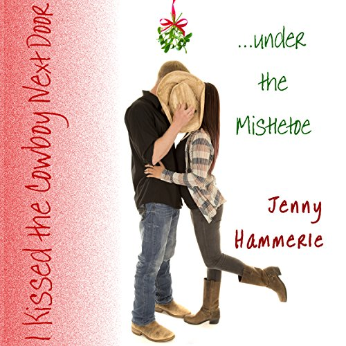 I Kissed the Cowboy Next Door...Under the Mistletoe audiobook cover art