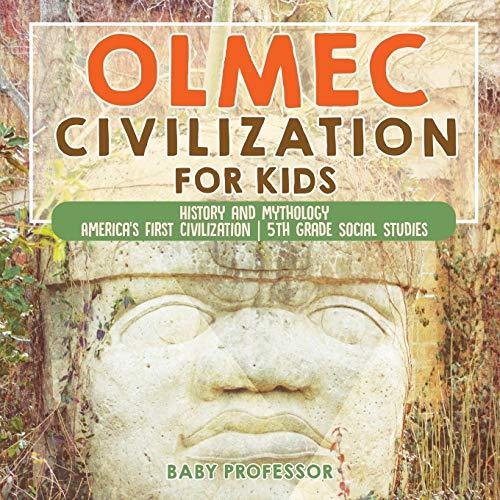Olmec Civilization for Kids - History and Mythology | America's First Civilization | 5th Grade Social Studies