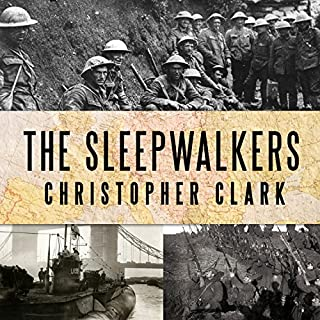 The Sleepwalkers     How Europe Went to War in 1914              By:                                                                                                                                 Christopher Clark                               Narrated by:                                                                                                                                 Derek Perkins                      Length: 24 hrs and 54 mins     531 ratings     Overall 4.5