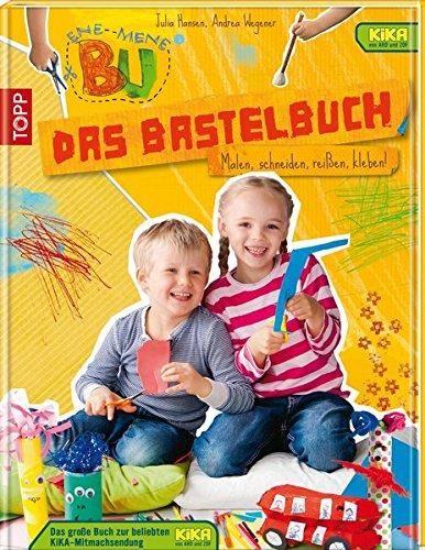 Ene Mene Bu - Das Bastelbuch: Malen, schneiden, reißen, knüllen