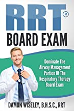RRT Board Exam Series: Dominate The Airway Management Portion of the Respiratory Therapy Board Exam (Volume 2)