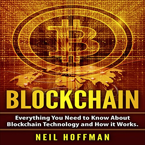 Blockchain: Everything You Need to Know about Blockchain Technology and How It Works audiobook cover art