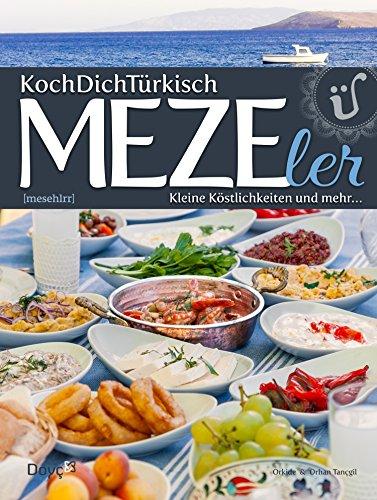 KochDichTürkisch ~ MEZE ler: mehr als türkische Vorspeisen: Feine kleine Speisen aus der türkischen Küche
