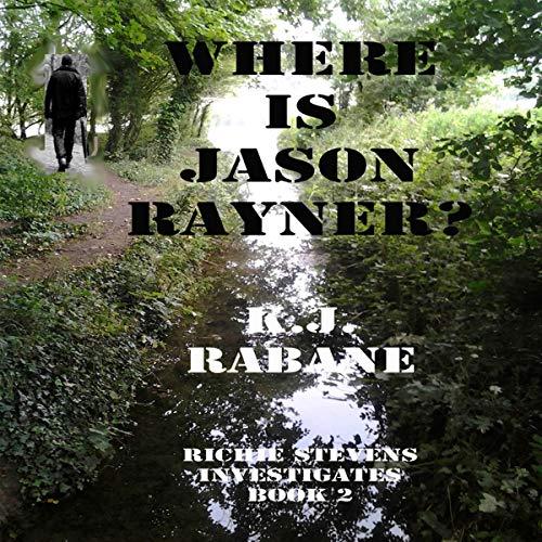 Couverture de Where is Jason Rayner? (Richie Stevens Investigates)