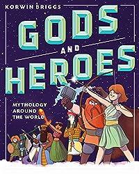 Gods and Heroes: Mythology Around the Worldby Korwin Briggs