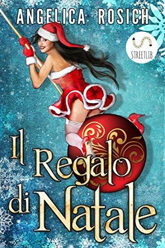 Il regalo di Natale, Babbo Natale esaudisce tutti i desideri: romanzo erotico romantico e natalizio