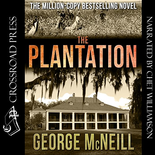 The Plantation     The Plantation Series, Book 1              By:                                                                                                                                 George McNeill                               Narrated by:                                                                                                                                 Chet Williamson                      Length: 13 hrs and 9 mins     91 ratings     Overall 3.6