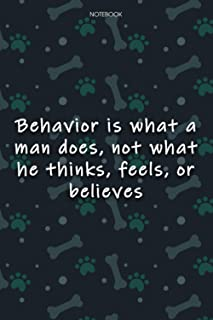 Lined Notebook Journal Cute Dog Cover Behavior is what a man does, not what he thinks, feels, or believes: Journal, Journa...