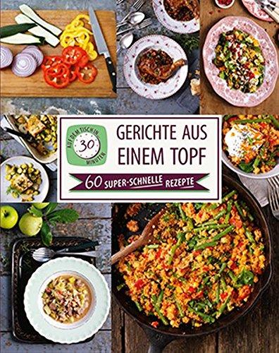 Gerichte aus einem Topf: Auf dem Tisch in 30 Minuten