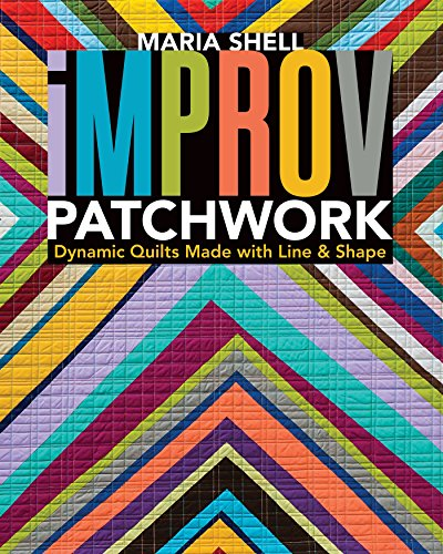 Improv Patchwork: Dynamic Quilts Made with Line & Shape (English Edition)
