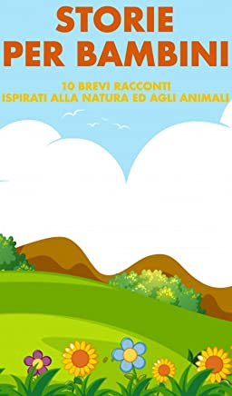 STORIE PER BAMBINI: 10 brevi racconti ispirati alla natura ed agli animali
