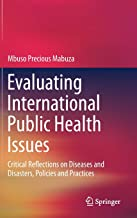 Evaluating International Public Health Issues: Critical Reflections on Diseases and Disasters, Policies and Practices