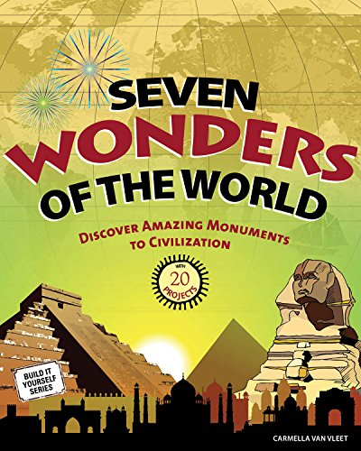 Compare Textbook Prices for Seven Wonders of the World: Discover Amazing Monuments to Civilization with 20 Projects Build It Yourself Act Edition ISBN 9781936313730 by Van Vleet, Carmella,Rizvi, Farah