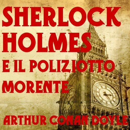 Sherlock Holmes: e il poliziotto morente | Arthur Conan Doyle