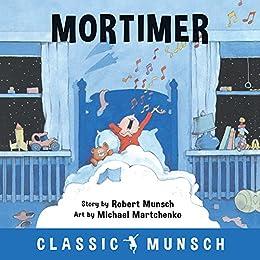 Mortimer (Classic Munsch) by [Robert Munsch, Michael Martchenko]