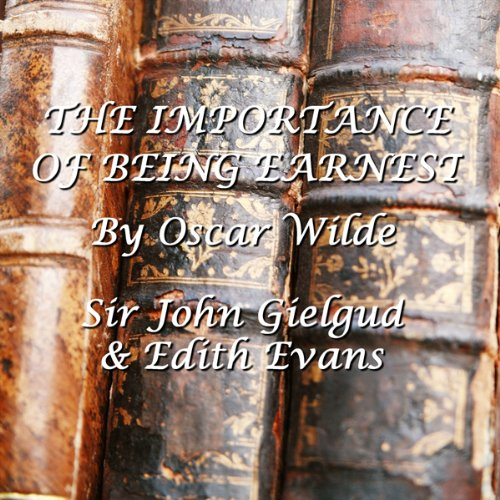 The Importance Of Being Earnest                   De :                                                                                                                                 Oscar Wilde                               Lu par :                                                                                                                                 John Gielgud,                                                                                        Edith Evans                      Durée : 1 h et 44 min     Pas de notations     Global 0,0