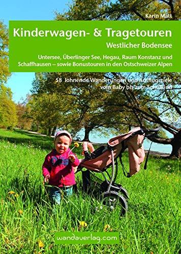 Kinderwagen- & Tragetouren Westlicher Bodensee: Untersee, Überlinger See, Hegau, Raum Konstanz und Schaffhausen - sowie Bonustouren in den Ostschweizer Alpen (Kinderwagen-Wanderungen)