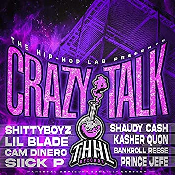 Crazy Talk (feat. ShittyBoyz, Kasher Quon, Lil Blade, Bankroll Reese, Shaudy Kash, Cam Dinero & Siick P)