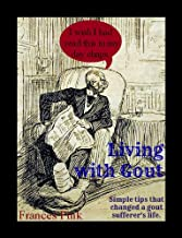 Living with gout (Simple tips that changed a gout sufferer's life.)