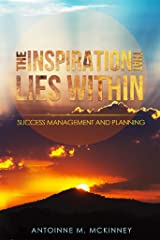 The Inspiration That Lies Within...: Success Management & Planning Kindle Edition