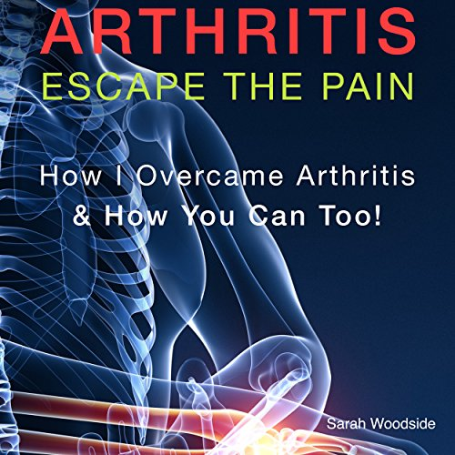 Arthritis: Escape the Pain audiobook cover art
