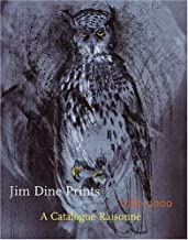 Jim Dine Prints, 1985-2000: A Catalogue Raisonne