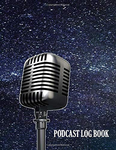 Podcast Log Book: Start Podcasting Like a Pro , Podcast Planner journal notebook for podcasters to successfully and effectively create, plan, organize and manage your podcast ideas – best gift