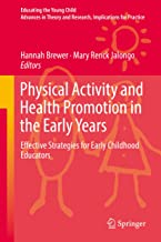 Physical Activity and Health Promotion in the Early Years: Effective Strategies for Early Childhood Educators (Educating the Young Child Book 14)