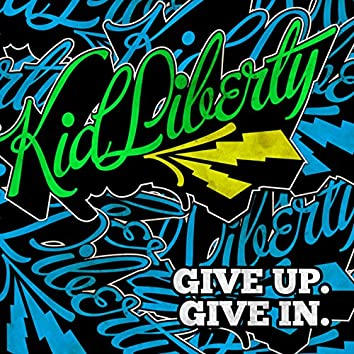 Give Up. Give In.