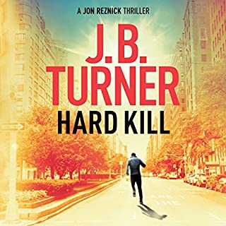 Hard Kill     A Jon Reznick Thriller, Book 2              By:                                                                                                                                 J. B. Turner                               Narrated by:                                                                                                                                 Jeffrey Kafer                      Length: 6 hrs and 58 mins     669 ratings     Overall 4.5