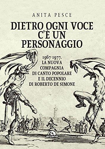 Dietro ogni voce c'è un personaggio 1967-1977: La Nuova Compagnia di Canto Popolare e il decennio di Roberto De Simone