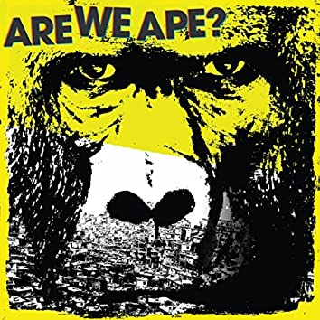 Are We Ape?