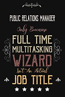 Public Relations Manager Only Because Full Time Multitasking Wizard Isn't An Actual Job Title: Funny Appreciation ,Thank Y...