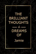 The Brilliant Thoughts And Dreams of Jamie Notebook: Personalized Journal Gift For Girls And Women Named Jamie | Women and...