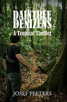 Daintree Denizens: A Tropical thriller by [Josef Peeters]