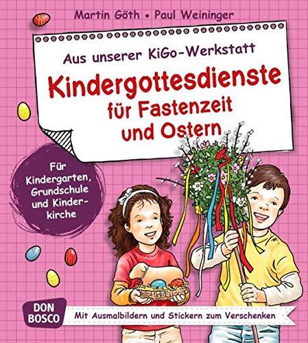 Kindergottesdienste für Fastenzeit und Ostern. Aus unserer KiGo-Werkstatt. Für Kindergarten, Grundschule und Kinderkirche. Mit Ausmalbildern und Stickern zum Verschenken.